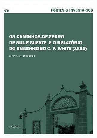 Os caminhos-de-ferro de Sul e Sueste e o relatório do engenheiro C. F. White (1868), Capa