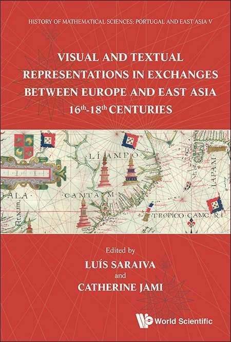 History of Mathematical Sciences: Portugal and East Asia V — Visual and Textual Representations in Exchanges Between Europe and East Asia 16th – 18th Centuries, Capa
