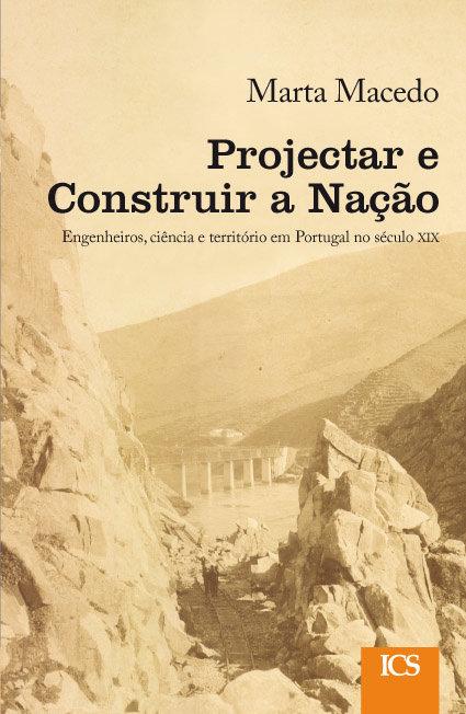 Projectar e Construir a Nação — Engenheiros, Ciência e Território em Portugal no séc. XIX, Capa