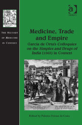 Medicine, Trade and Empire — Garcia de Orta's Colloquies on the Simples and Drugs of India (1563) in Context, Capa