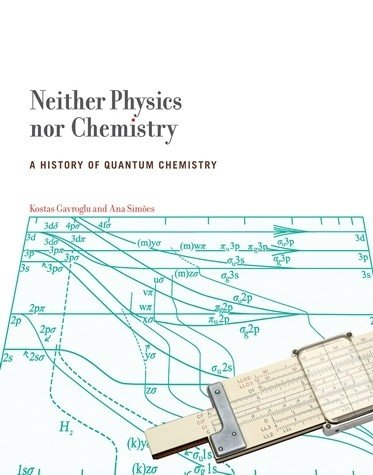 Neither Physics nor Chemistry — A History of Quantum Chemistry, Capa